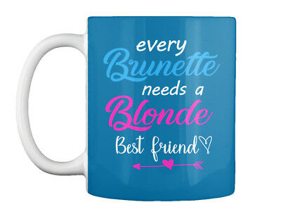 Every Brunette Need A Blonde Best Friend - Needs Gift Coffee (Every Blonde Needs A Brunette Best Friend Gifts)