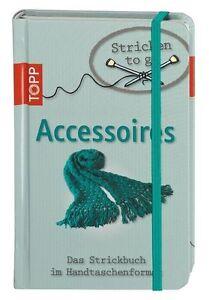 Schwab, Ursula - Stricken to go: Accessoires: Das Strickbuch für jede Handtasche