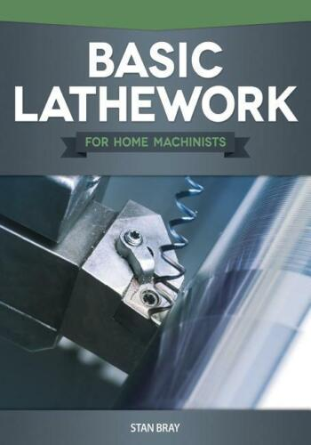 Basic Lathework for Home Machinists book~Tooling-Thread-Set-up-Lathe-Taper- NEW