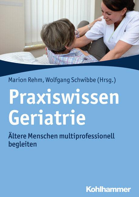 Marion Rehm / Praxiswissen Geriatrie9783170330962