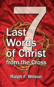 Seven Last Words of Christ from the Cross von Ralph F. Wilson (2009,...