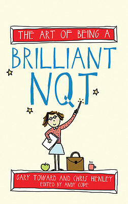 The Art of Being a Brilliant NQT - Chris Henley, Gary Toward and Andy Cope