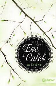 Eve & Caleb 01. Wo Licht war von Anna Carey (2013, Taschenbuch) (0482)