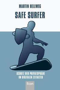 Safe Surfer - 52 Tipps zum Schutz Ihrer Privatsphäre im digitalen Zeitalter...
