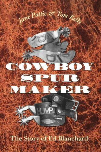 Cowboy Spur Maker Book-The Story of Ed Blanchard by Jane Pattie & Tom Kelly-New!