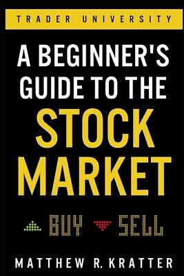 A Beginner's Guide to the Stock Market: Everything You Need to Start Making...