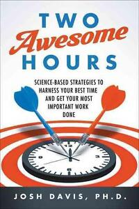 Two Awesome Hours: Science-Based Strategies to Harness Your Best Time and Get...
