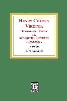 Henry County, Virginia Marriage Bonds and Ministers' Returns, 1778-1849