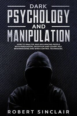 Dark Psychology And Manipulation: How To Analyze And Influencing People Wit...
