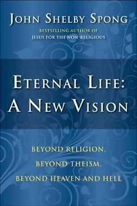 Eternal Life: A New Vision von John Shelby Spong (2010, Taschenbuch)