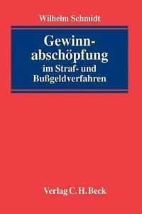 Gewinnabschöpfung im Straf- und Bußgeldverfahren: Handbuch für die Praxis von Sc