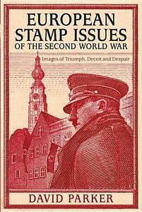 European Stamp Issues of the Second World War: Images of Triumph, Deceit and...