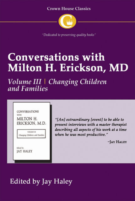 Conversations with Milton H. Erickson MD: v. 3: Changing Children and Families b
