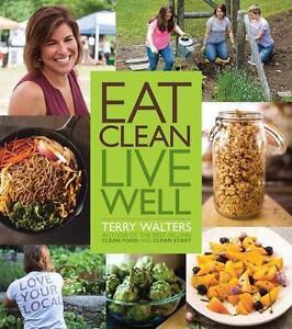 Eat Clean Live Well von Terry Walters (2014, Gebunden)