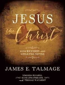 Jesus the Christ: With Revised and Updated Notes by James E Talmage, Gaye...
