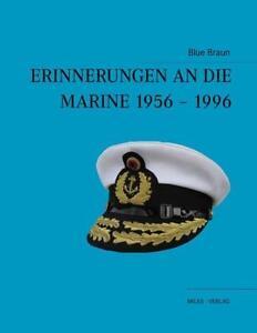 Erinnerungen an die Marine 1956-1996 von Blue Braun (2011, Kunststoffeinband)