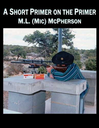 A Short Primer on the Primer book by M.L. McPherson~Color Ed.~Reloading~New