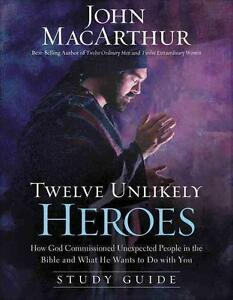 Twelve Unlikely Heroes: How God Commissioned Unexpected People in the Bible...