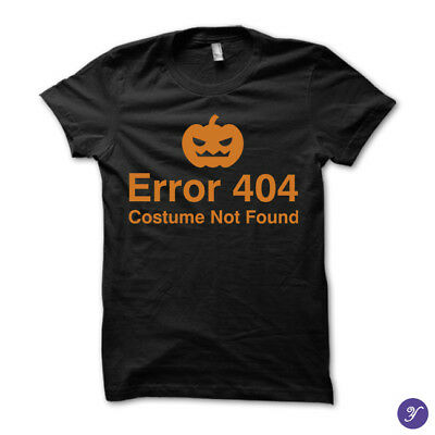 Error 404 Costume not found tshirt - funny Halloween costume horror geek geeky - Funny Geeky Halloween Costumes