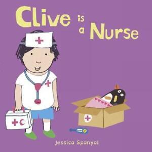Clive-is-a-Nurse-von-Jessica-Spanyol-2017-Gebundene-Ausgabe