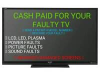 CASH PAID FOR YOUR FAULTY, BROKEN, SPARES, REPAIRS TV MESSAGE FOR AN INSTANT OFFER