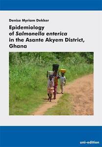 DENISE MYRIAM DEKKER - EPIDEMIOLOGY OF SALMONELLA ENTERICA IN THE ASANTE AKYEM