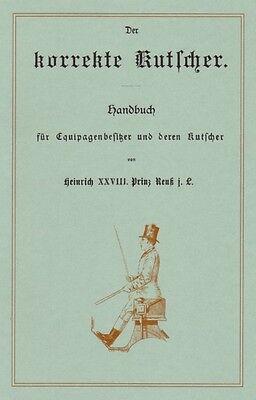 Der korrekte Kutscher - Handbuch für Equipagenbesitzer Prinz Reuß 1890 (Reprint)