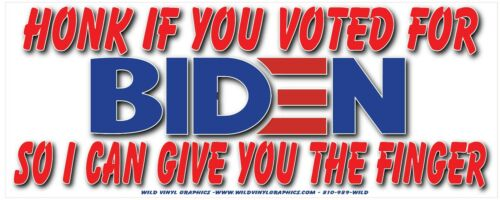 ANTI JOE BIDEN HONK IF YOU VOTED FOR BIDEN SO I CAN  WVPO-00606 10 X 4 STICKER