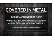 COVERED IN METAL NEED NEW BASS PLAYER ASAP