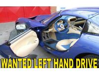 WANTED!!! LEFT HAND DRIVE VEHICLE