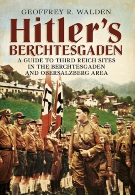 Hitler's Berchtesgaden: A Guide to Third Reich Sites in the Berchtesgaden and O.