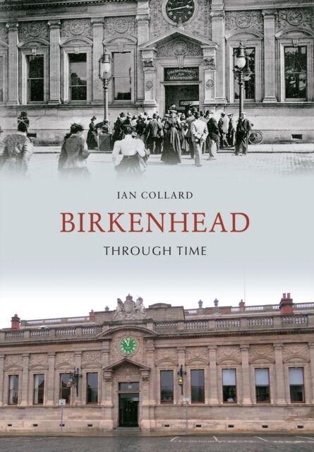 Birkenhead Through Time (Paperback), Collard, Ian, 9781848689657