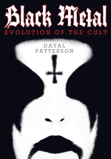 Black Metal : Evolution of the Cult (Paperback), Dayal Patterson, 9781936239757