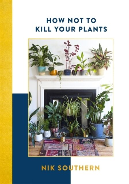 How Not To Kill Your Plants, Southern, Nik, 9781473651128