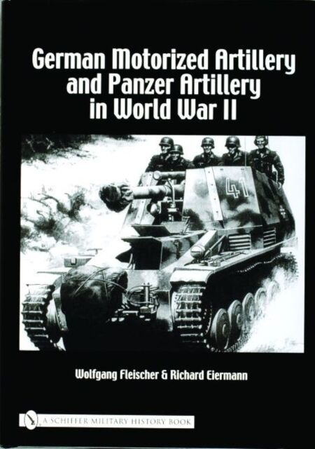 German Motorized Artillery and Panzer Artillery in World War II (. 9780764320958