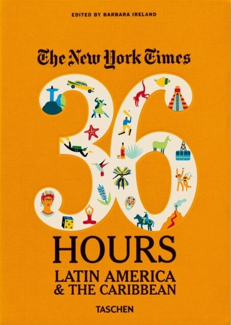 The New York Times. 36 Hours. Latin America & The Caribbean (Flex. 9783836544252