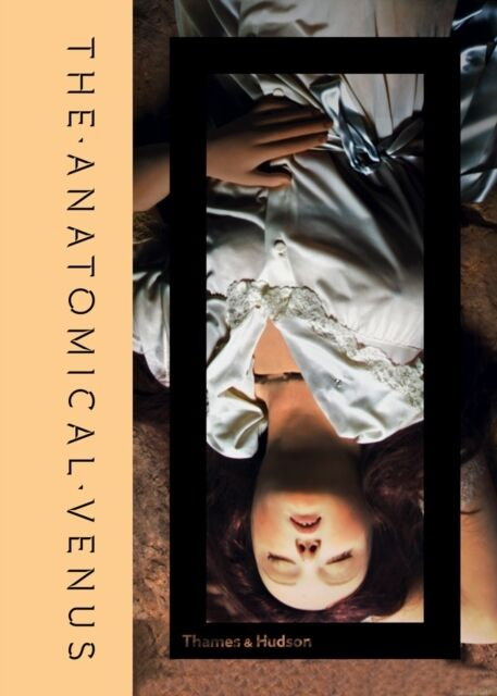 The Anatomical Venus (Hardcover), Ebenstein, Joanna, Morbid  Anat. 9780500252185