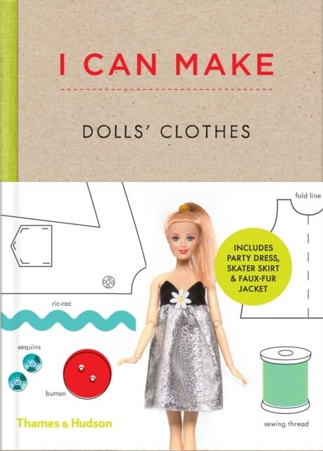I Can Make Dolls' Clothes: Easy-to-follow patterns to make clothes and accessor.