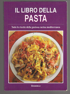 il libro della pasta tutte le ricette della