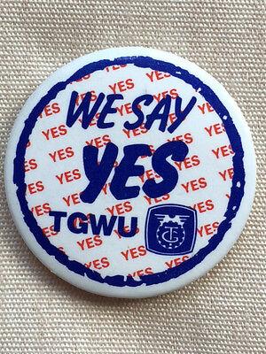 TGWU tin trade union badge We Say Yes Political Fund  political badge Unite
