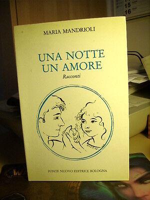 UNA NOTTE UN AMORE  Maria Mandrioli          Ponte Nuovo Editrice  1993