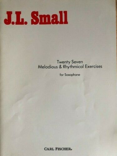 27 Melodious & Rhythmical Exercises for Saxophone - J.L. Small
