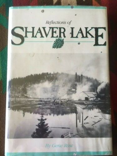 Book: Reflections of Shaver Lake- Gene Rose- 1987 - Sierra- California- Logging