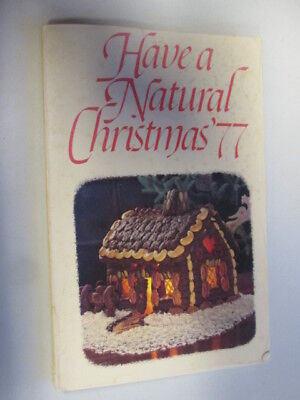 Acceptable - Have a Natural Christmas '77 - Editorial Staff of Rodale Press 1977