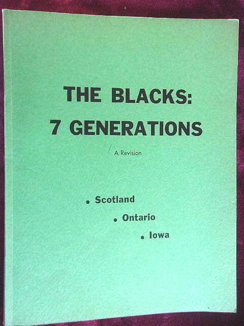 THE BLACKS SEVEN GENERATIONS Black Family - Scotland, Ontario, Iowa - McClellan - $35.00