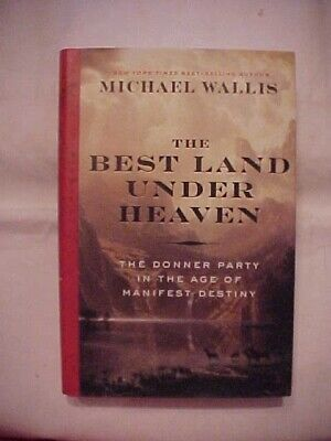 THE BEST LAND UNDER HEAVEN DONNER PARTY IN THE AGE OF MANIFEST DESTINY 1846