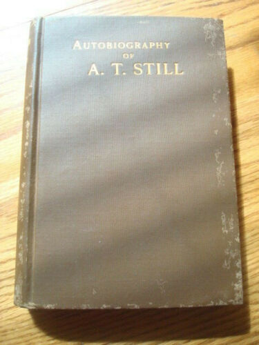 1908 AUTOBIOGRAPHY OF A.T. STILL founder of OSTEOPATHY