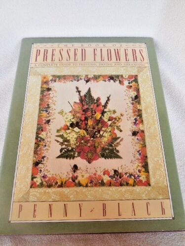 Book Pressed Flowers A Complete Guide to Pressing Drying & Arranging 1st. ed.
