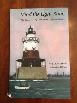 Mind the Light, Katie: The History of Thirty-Three Female Lighthouse Keepers 1st