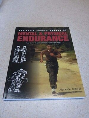 The Elite Forces Manual of Mental & Physical Endurance: How to Reach Your Physic - Elite Forces Manual